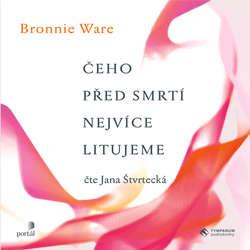 Audiokniha Čeho před smrtí nejvíc litujeme - Bronnie Ware - Jan Štvrtecká