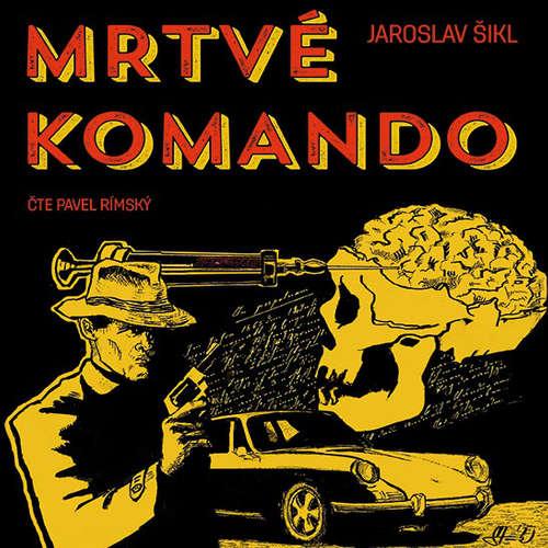 Audiokniha Mrtvé komando - Jaroslav Šikl - Pavel Rímský