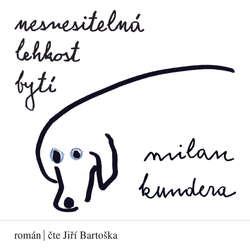 Audiokniha Nesnesitelná lehkost bytí - Milan Kundera - Jiří Bartoška