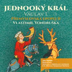 Audiokniha Přemyslovská epopej II - Jednooký král - Vlastimil Vondruška - Jan Hyhlík