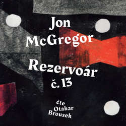 Audiokniha Rezervoár č. 13 - Jon McGregor - Ondřej Brousek ml.