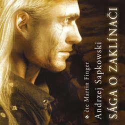 Audiokniha Sága o Zaklínači - Andrzej Sapkowski - Martin Finger
