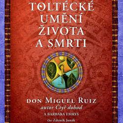Audiokniha Toltécké umění života a smrti - Don Miguel Ruiz - Zdeněk Junák
