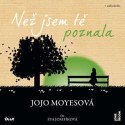 Audiokniha Než jsem tě poznala - Jojo Moyes - Eva Josefíková