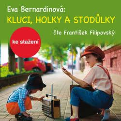 Audiokniha Kluci, holky a Stodůlky - Eva Bernardinová - František Filipovský