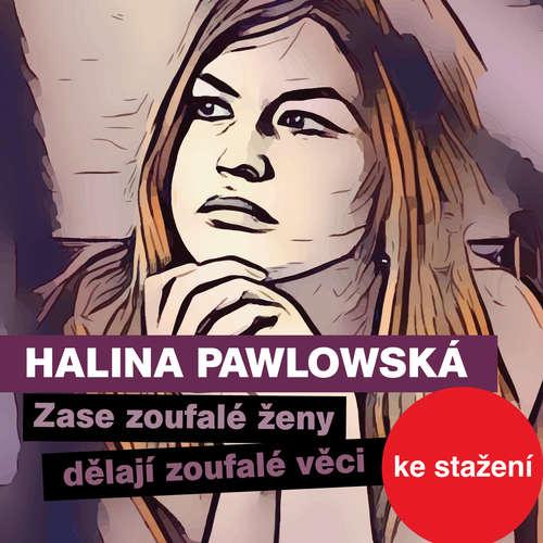 Audiokniha Zase zoufalé ženy dělají zoufalé věci - Halina Pawlowská - Halina Pawlowská