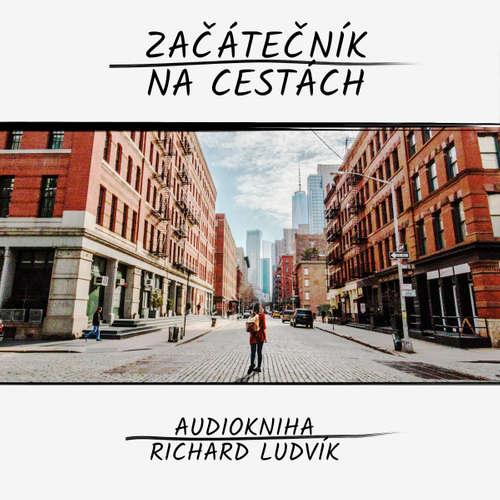 Audiokniha Začátečník na cestách - Richard Ludvík - Richard  Ludvík