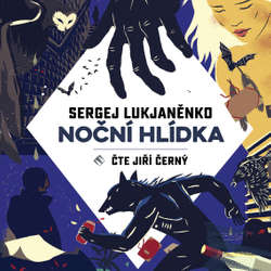 Audiokniha Noční hlídka - Sergej Vasiljevič Lukjaněnko - Jiří Černý