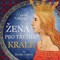 Audiokniha Žena pro třetího krále - Ludmila Vaňková - Renata Honzovičová Volfová