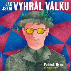 Audiokniha Jak jsem vyhrál válku - Patrick Ryan - Martin Písařík