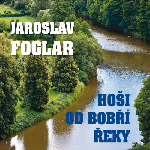 Audiokniha Hoši od Bobří řeky - Jaroslav Foglar - Alfred Strejček