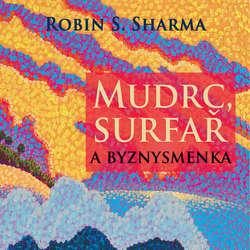 Audiokniha Mudrc, surfař a byznysmenka - Robin Shilp Sharma - Jiří Dvořák