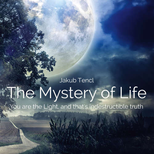 Audiobook The Mystery of LifeYou are the Light, and that's indestructible truth - Dr. Jakub Tencl -  Neznámý