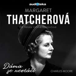 Audiokniha Margaret Thatcherová - Dáma se neotáčí - Charles Moore - Renata Honzovičová Volfová