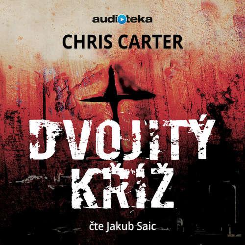 Audiokniha Dvojitý kříž - Chris Carter - Jakub Saic