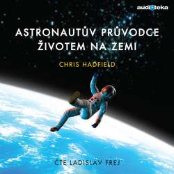 Audiokniha Astronautův průvodce životem na Zemi - Chris Hadfield - Ladislav Frej