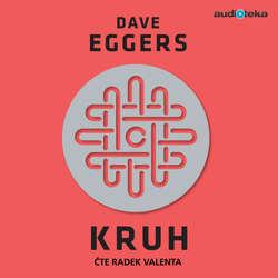 Audiokniha Kruh - Dave Eggers - Radek Valenta