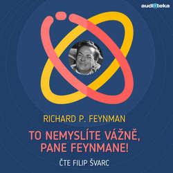 Audiokniha To nemyslíte vážně, pane Feynmane! - Richard Phillips Feynman - Filip Švarc