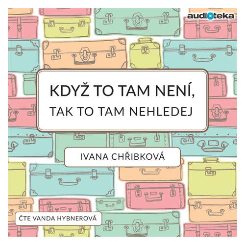 Audiokniha Když to tam není, tak to tam nehledej - Ivana Chřibková - Vanda Hybnerová