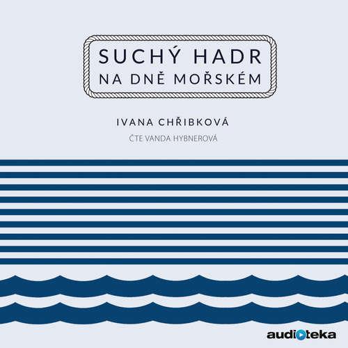 Audiokniha Suchý hadr na dně mořském - Ivana Chřibková - Vanda Hybnerová