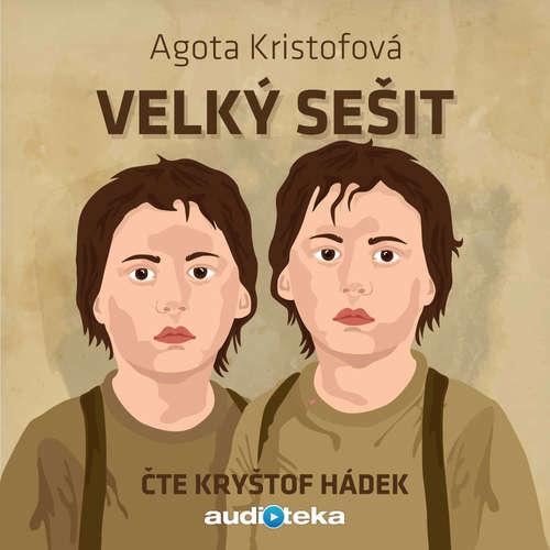 Audiokniha Velký sešit - Agota Kristofová - Kryštof Hádek