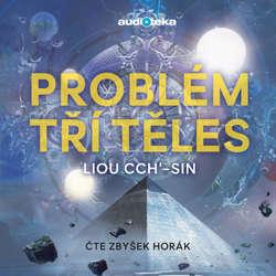 Audiokniha Problém tří těles - Liou Cch'-sin - Zbyšek Horák