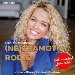 Audiokniha (Ne)Gramotný rodič - Lucie Königová - Lucie Königová