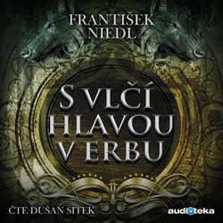 Audiokniha S vlčí hlavou v erbu - František Niedl - Dušan Sitek