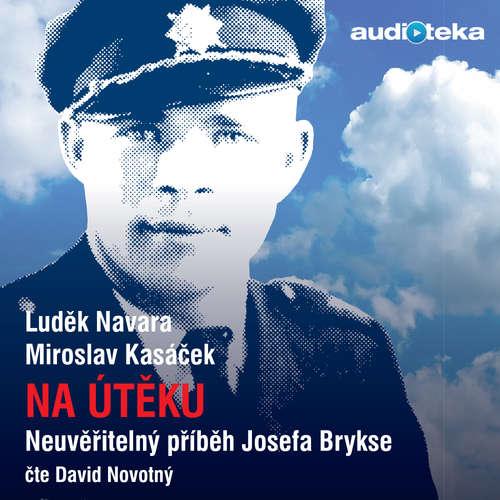 Audiokniha Na útěku - neuvěřitelný příběh Josefa Brykse - Luděk Navara - David Novotný