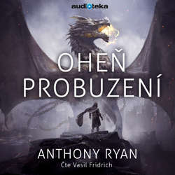 Audiokniha Oheň probuzení - Anthony Ryan - Vasil Fridrich