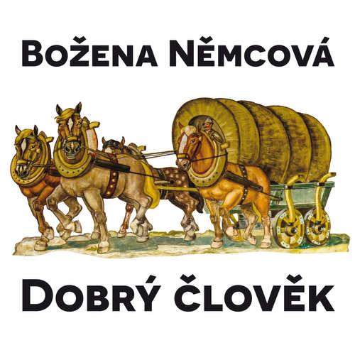 Audiokniha Dobrý člověk - Božena Němcová - Miloš Hlavica