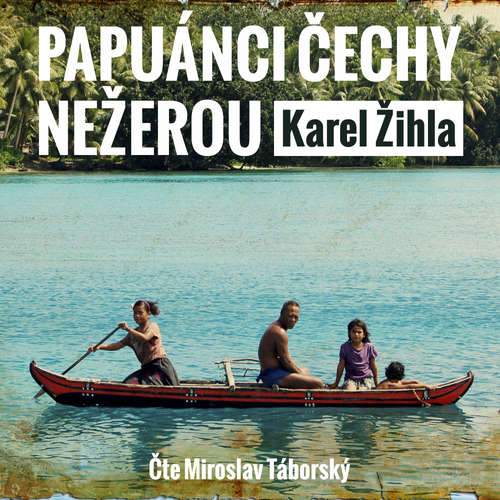 Audiokniha Papuánci Čechy nežerou - Karel Žihla - Miroslav Táborský