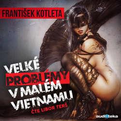 Audiokniha Velké problémy v malém Vietnamu - František Kotleta - Libor Terš