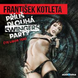 Audiokniha Příliš dlouhá swingers party - František Kotleta - Libor Terš