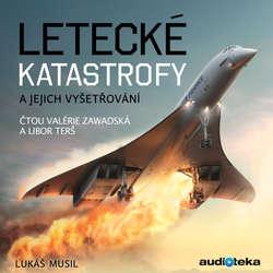 Audiokniha Letecké katastrofy a jejich vyšetřování - Lukáš Musil - Valérie Zawadská