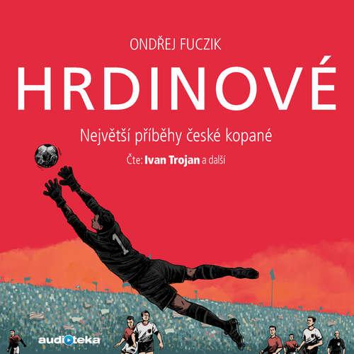 Audiokniha Hrdinové - Ondřej Fuczik - Ivan Trojan