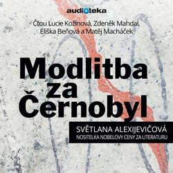 Audiokniha Modlitba za Černobyl - Kronika budoucnosti - Světlana Alexijevičová - Lucie Kožinová