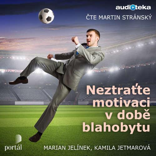 Audiokniha Neztraťte motivaci v době blahobytu - Marian Jelínek - Martin Stránský
