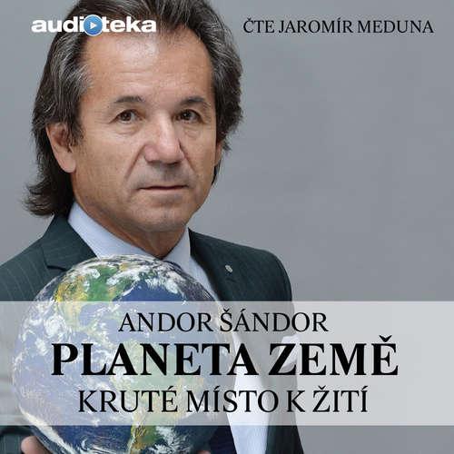 Audiokniha Planeta Země - Kruté místo k žití - Andor Šándor - Jaromír Meduna