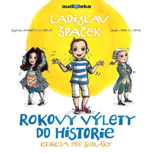 Audiokniha Rokovy výlety do historie - Etiketa pro školáky - Ladislav Špaček - Ladislav Špaček