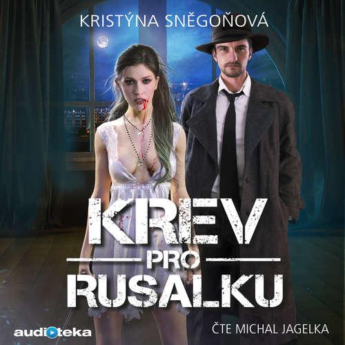 Audiokniha Krev pro Rusalku - Kristýna Sněgoňová - Michal Jagelka