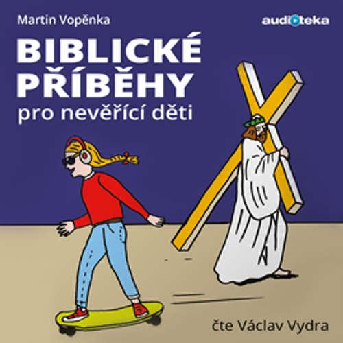Audiokniha Biblické příběhy pro nevěřící děti - Martin Vopěnka - Václav Vydra