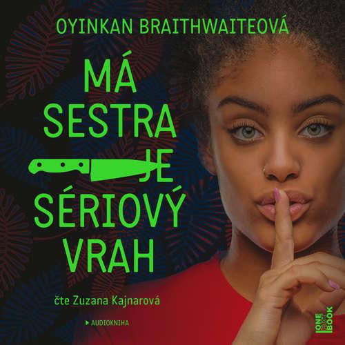 Audiokniha Má sestra je sériový vrah - Oyinkan Braithwaiteová - Zuzana Kajnarová