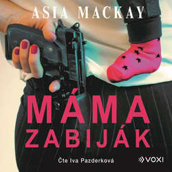 Audiokniha Máma zabiják - Asia MacKay - Iva Pazderková