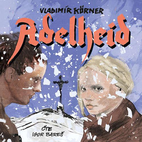 Audiokniha Adelheid - Vladimír Körner - Igor Bareš