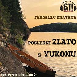 """Audiokniha Poslední zlato z Yukonu - Jaroslav Kratěna - Petr """"Oldtrebi"""" Třebický"""