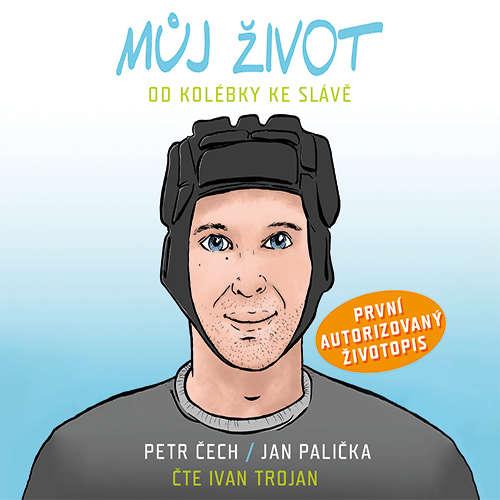 Audiokniha Můj život - Od kolébky ke slávě - Petr Čech - Libor Hruška