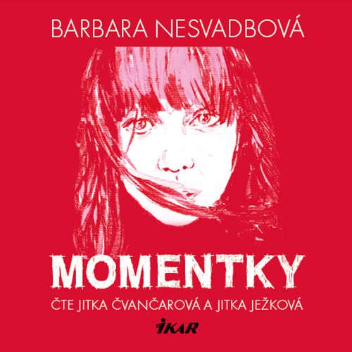Audiokniha Momentky - Barbara Nesvadbová - Jitka Čvančarová