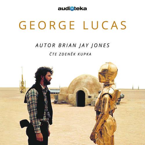 Audiokniha George Lucas - Brian Jay Jones - Zdeněk Kupka