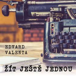 Audiokniha Žít ještě jednou - Edvard Valenta - Ladislav Mrkvička